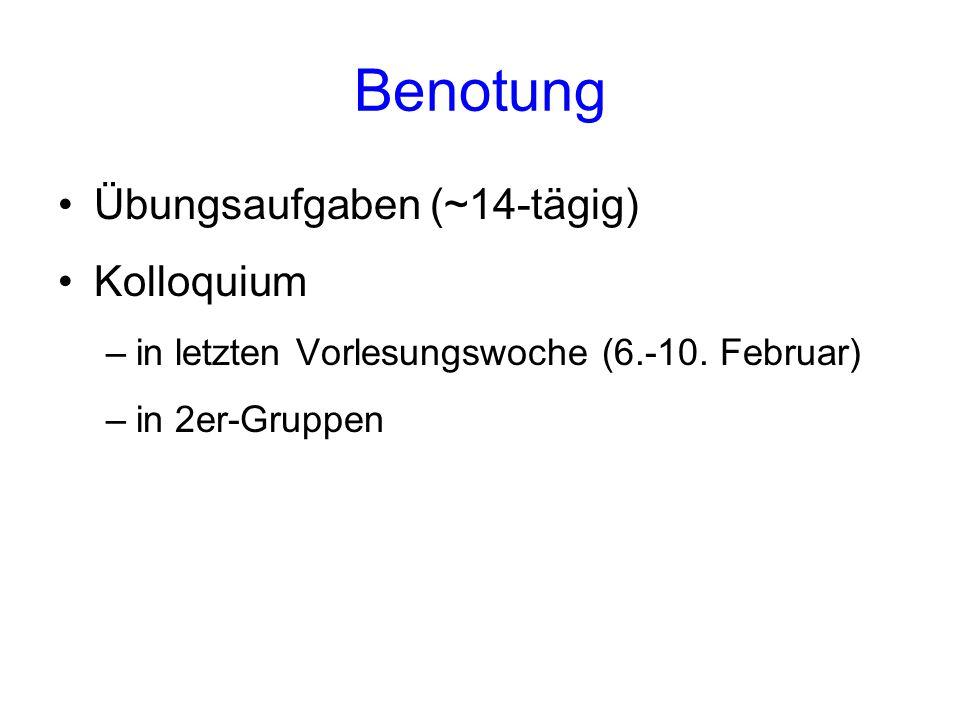 Benotung Übungsaufgaben (~14-tägig) Kolloquium –in letzten Vorlesungswoche (6.-10.
