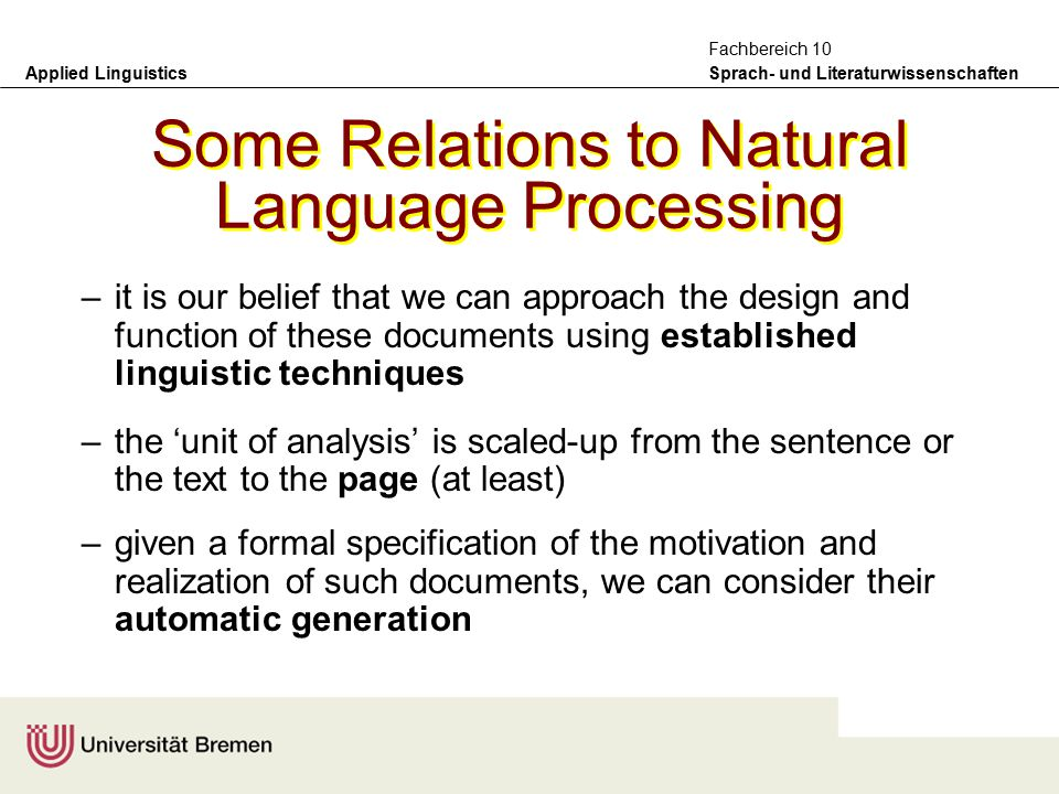 Applied Linguistics Sprach- und Literaturwissenschaften Fachbereich 10 Motivations for selections –all contain combinations of graphical, textual, photographic material –all use the layout of these elements in complex ways –for all the documents taken we were able to obtain feedback and discussion from their designers