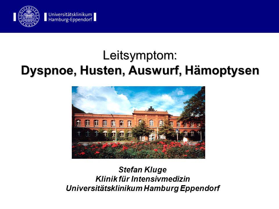 Leitsymptom: Dyspnoe, Husten, Auswurf, Hämoptysen Stefan Kluge Klinik für Intensivmedizin Universitätsklinikum Hamburg Eppendorf