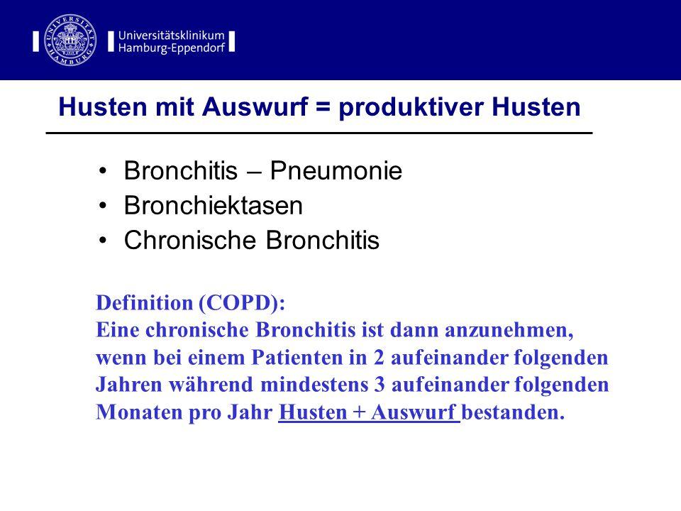 Husten mit Auswurf = produktiver Husten Bronchitis – Pneumonie Bronchiektasen Chronische Bronchitis Definition (COPD): Eine chronische Bronchitis ist