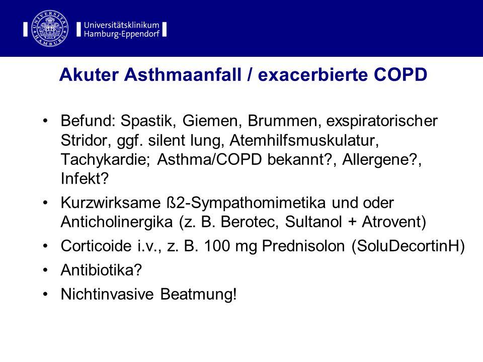 Akuter Asthmaanfall / exacerbierte COPD Befund: Spastik, Giemen, Brummen, exspiratorischer Stridor, ggf. silent lung, Atemhilfsmuskulatur, Tachykardie