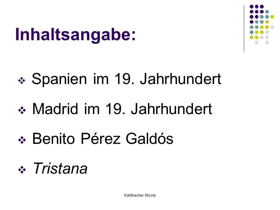 Kahlbacher Nicole Inhaltsangabe:  Spanien im 19. Jahrhundert  Madrid im 19. Jahrhundert  Benito Pérez Galdós  Tristana