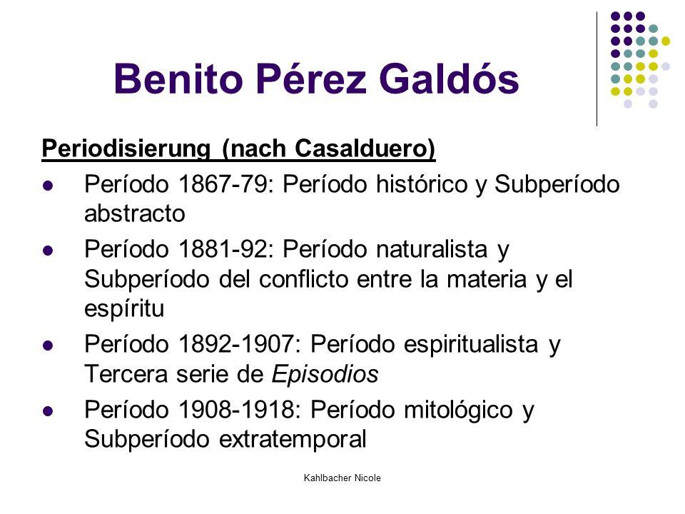 Kahlbacher Nicole Benito Pérez Galdós Periodisierung (nach Casalduero) Período 1867-79: Período histórico y Subperíodo abstracto Período 1881-92: Perí