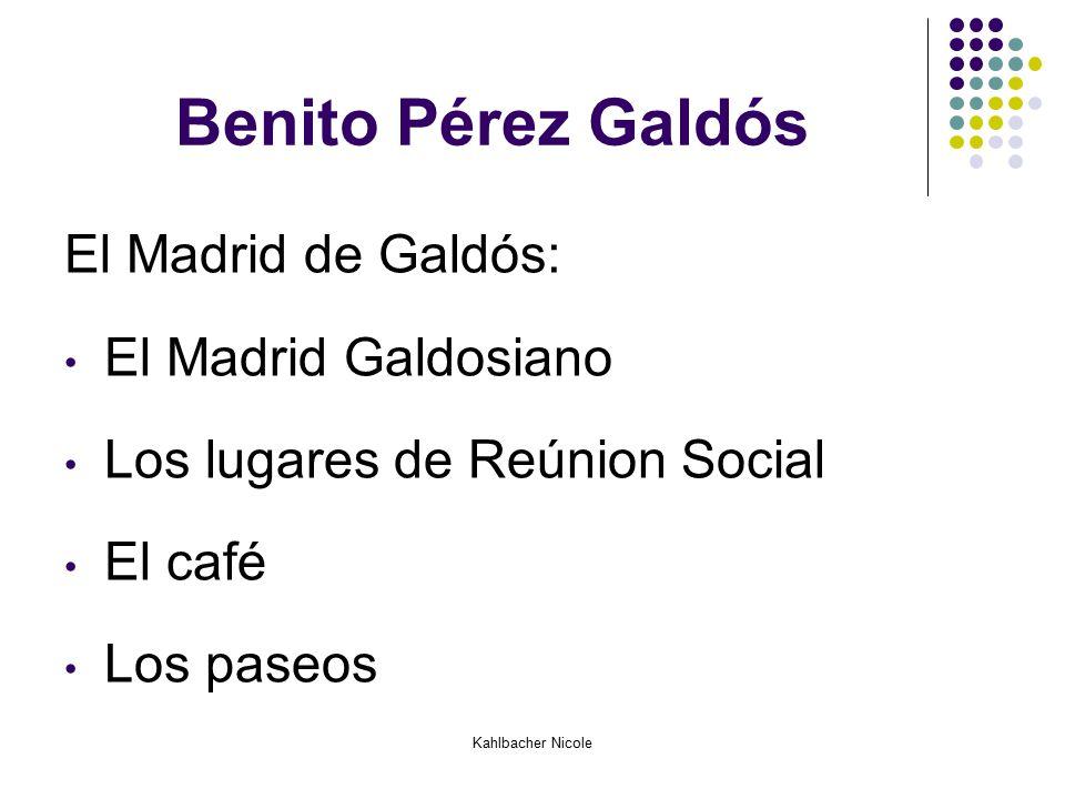 Kahlbacher Nicole Benito Pérez Galdós El Madrid de Galdós: El Madrid Galdosiano Los lugares de Reúnion Social El café Los paseos