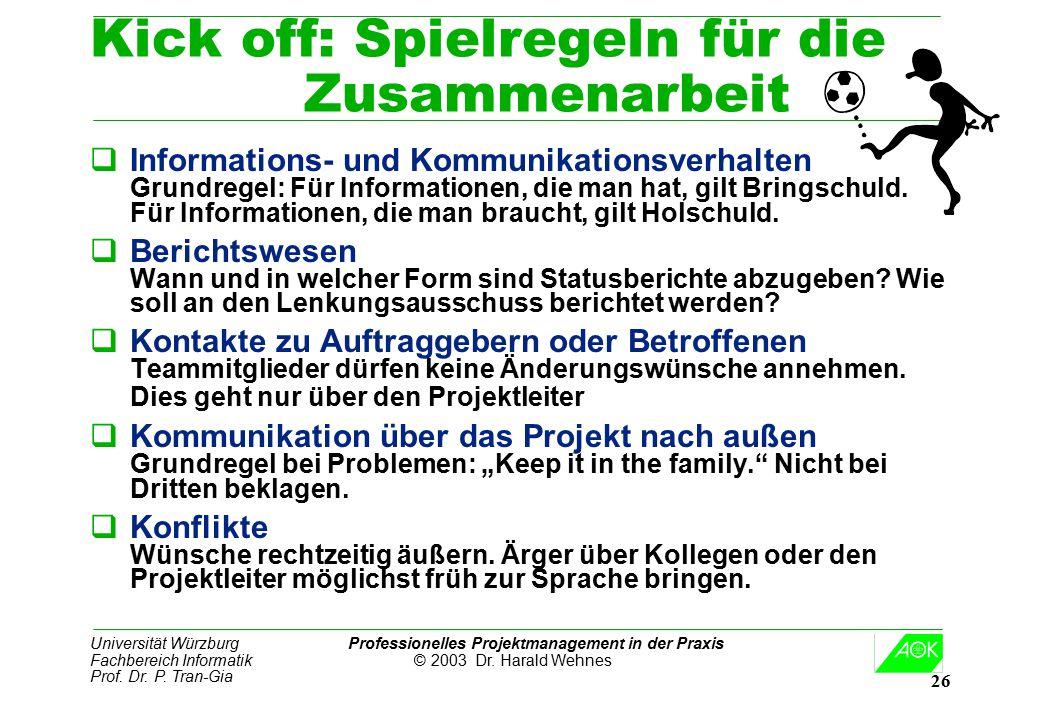 Universität Würzburg Professionelles Projektmanagement in der Praxis Fachbereich Informatik © 2003 Dr. Harald Wehnes Prof. Dr. P. Tran-Gia 26 Kick off