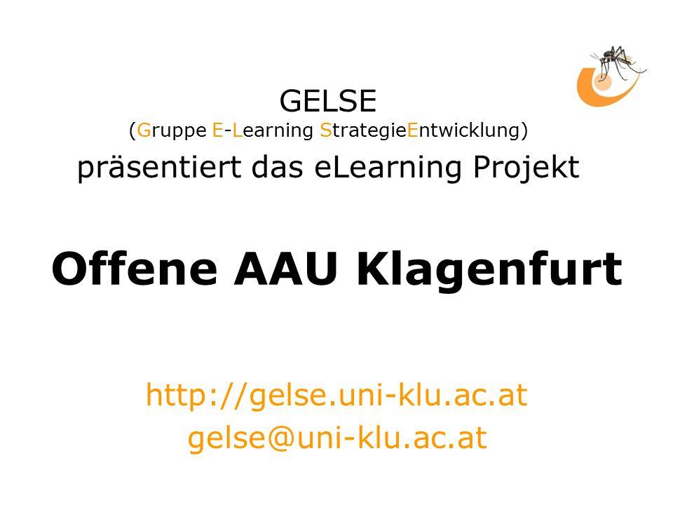 GELSE (Gruppe E-Learning StrategieEntwicklung) präsentiert das eLearning Projekt Offene AAU Klagenfurt http://gelse.uni-klu.ac.at gelse@uni-klu.ac.at