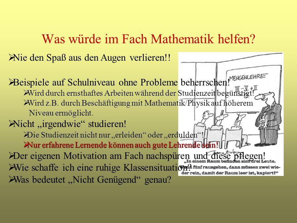 Was würde im Fach Mathematik helfen.  Beispiele auf Schulniveau ohne Probleme beherrschen.