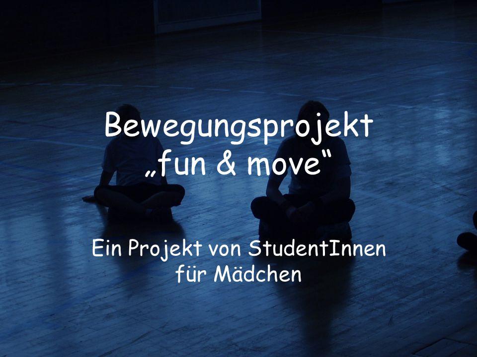 """Bewegungsprojekt """"fun & move"""" Ein Projekt von StudentInnen für Mädchen"""