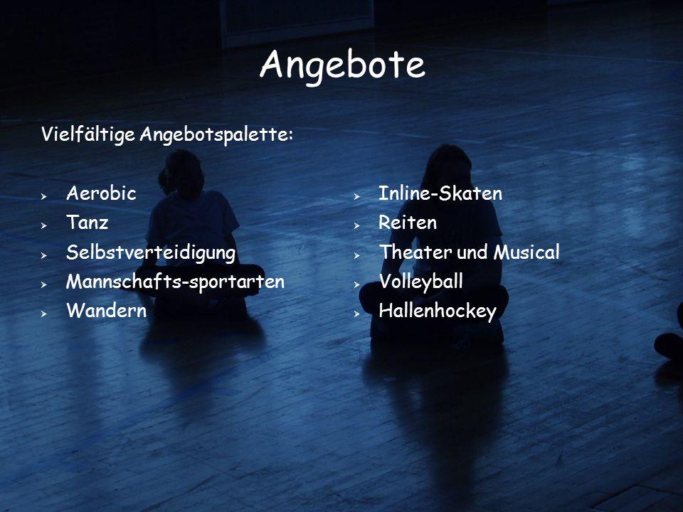 Angebote Vielfältige Angebotspalette:  Aerobic  Tanz  Selbstverteidigung  Mannschafts-sportarten  Wandern  Inline-Skaten  Reiten  Theater und