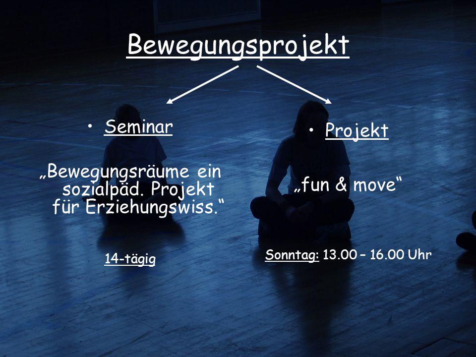 """Bewegungsprojekt Seminar """"Bewegungsräume ein sozialpäd. Projekt für Erziehungswiss."""" 14-tägig Projekt """"fun & move"""" Sonntag: 13.00 – 16.00 Uhr"""