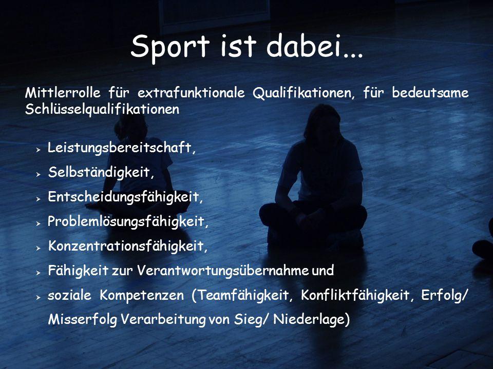 Sport ist dabei... Mittlerrolle für extrafunktionale Qualifikationen, für bedeutsame Schlüsselqualifikationen  Leistungsbereitschaft,  Selbständigke