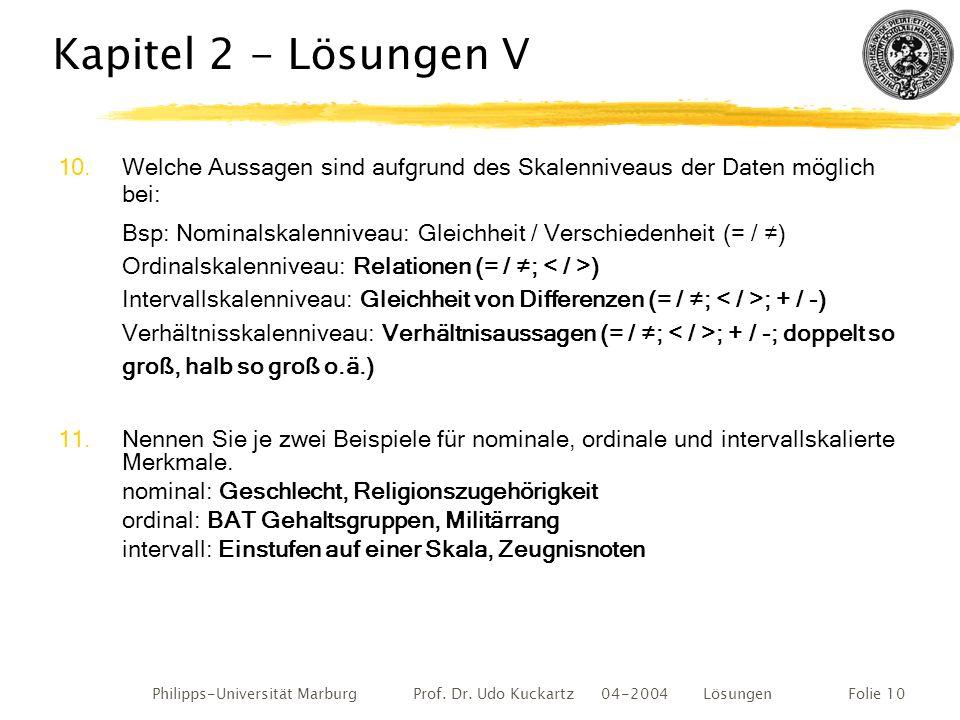 Philipps-Universität Marburg Prof. Dr. Udo Kuckartz 04-2004 LösungenFolie 10 Kapitel 2 - Lösungen V 10.Welche Aussagen sind aufgrund des Skalenniveaus