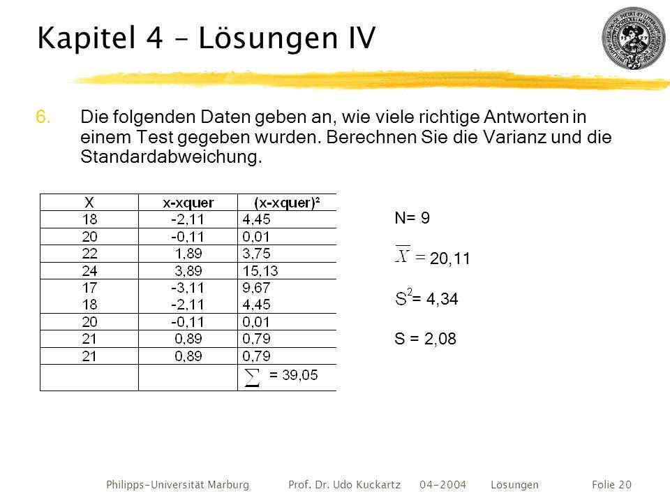 Philipps-Universität Marburg Prof. Dr. Udo Kuckartz 04-2004 LösungenFolie 20 Kapitel 4 – Lösungen IV 6.Die folgenden Daten geben an, wie viele richtig