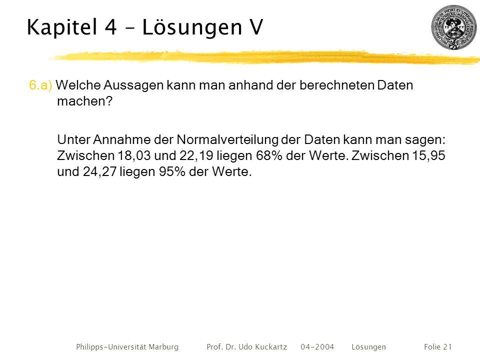 Philipps-Universität Marburg Prof. Dr. Udo Kuckartz 04-2004 LösungenFolie 21 Kapitel 4 – Lösungen V 6.a) Welche Aussagen kann man anhand der berechnet