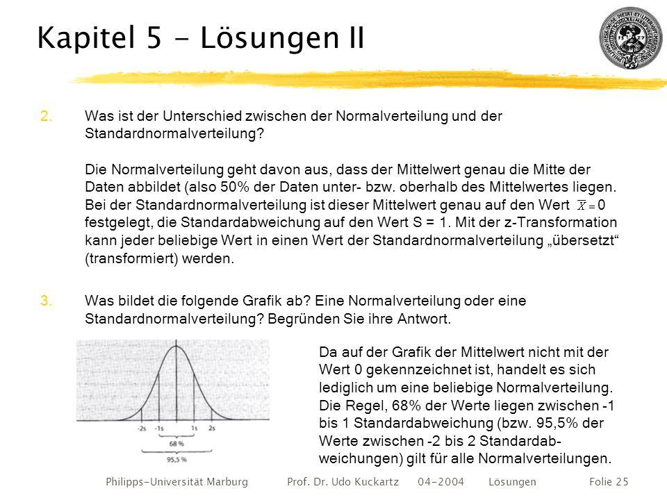 Philipps-Universität Marburg Prof. Dr. Udo Kuckartz 04-2004 LösungenFolie 25 Kapitel 5 - Lösungen II 2.Was ist der Unterschied zwischen der Normalvert
