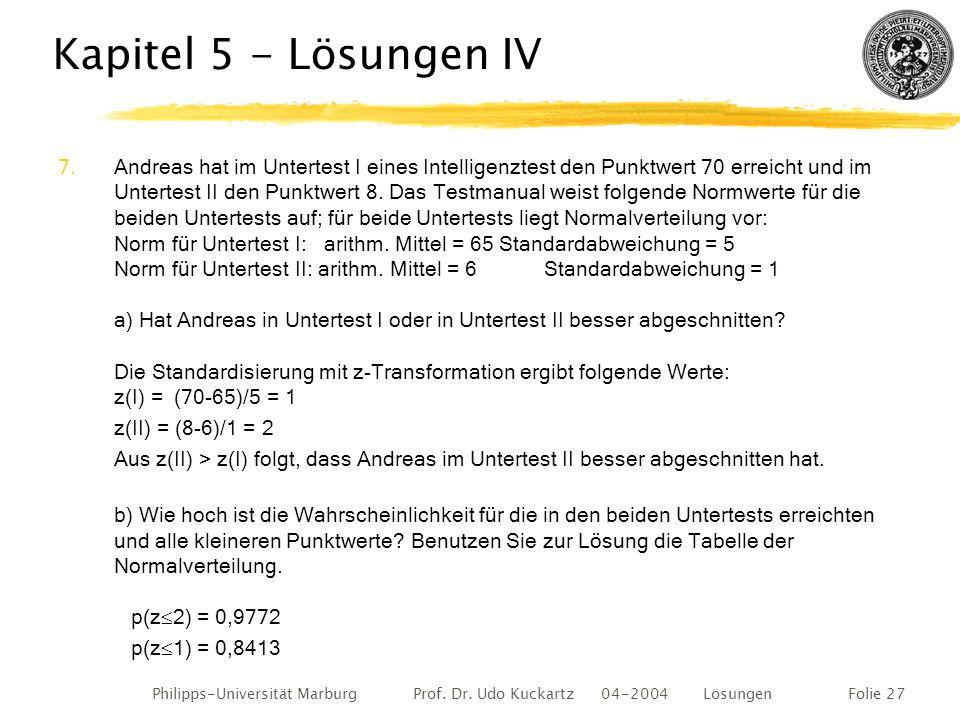 Philipps-Universität Marburg Prof. Dr. Udo Kuckartz 04-2004 LösungenFolie 27 Kapitel 5 - Lösungen IV 7.Andreas hat im Untertest I eines Intelligenztes