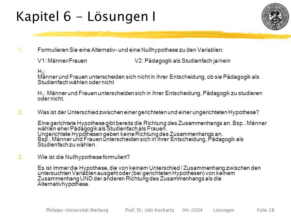 Philipps-Universität Marburg Prof. Dr. Udo Kuckartz 04-2004 LösungenFolie 28 Kapitel 6 - Lösungen I 1.Formulieren Sie eine Alternativ- und eine Nullhy