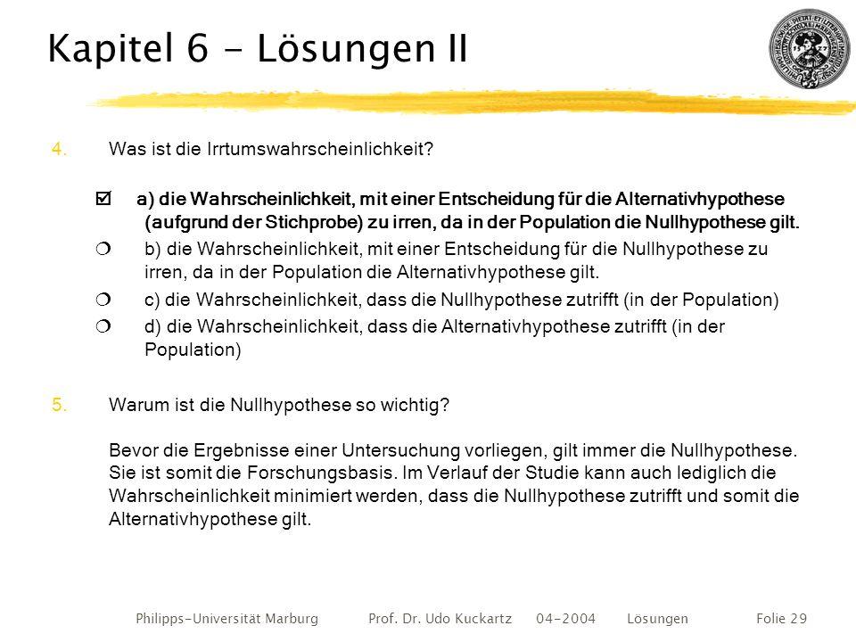 Philipps-Universität Marburg Prof. Dr. Udo Kuckartz 04-2004 LösungenFolie 29 Kapitel 6 - Lösungen II 4.Was ist die Irrtumswahrscheinlichkeit?  a) die