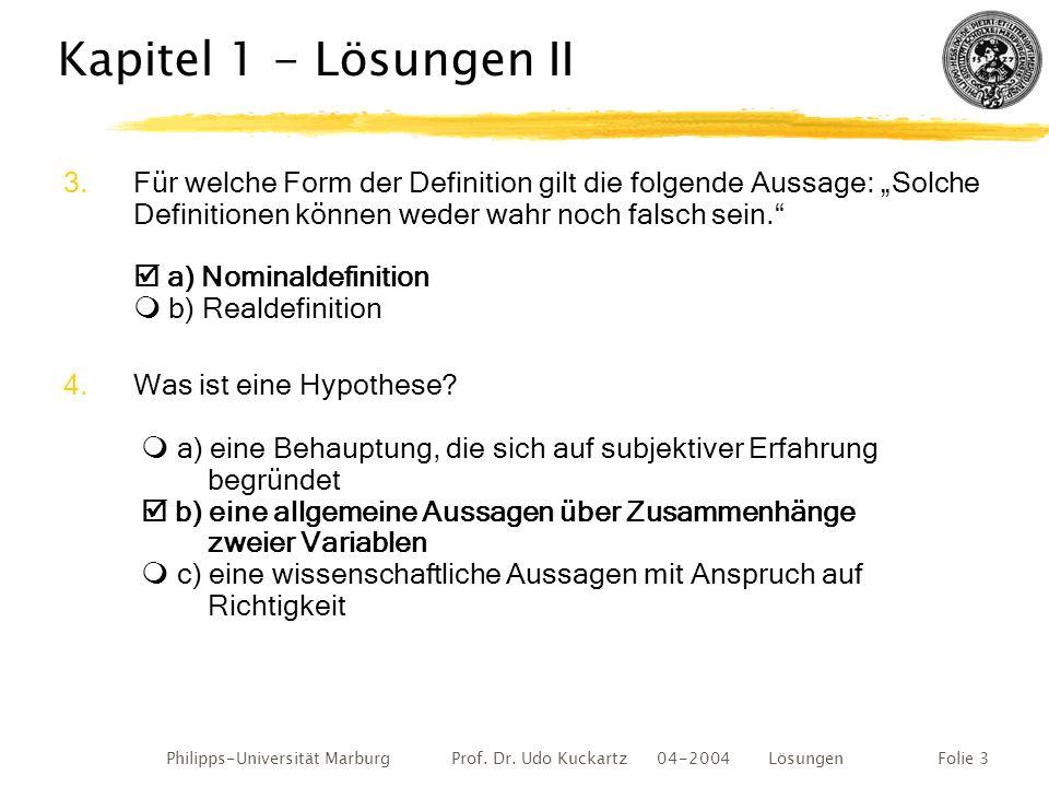 Philipps-Universität Marburg Prof. Dr. Udo Kuckartz 04-2004 LösungenFolie 3 Kapitel 1 - Lösungen II 3.Für welche Form der Definition gilt die folgende
