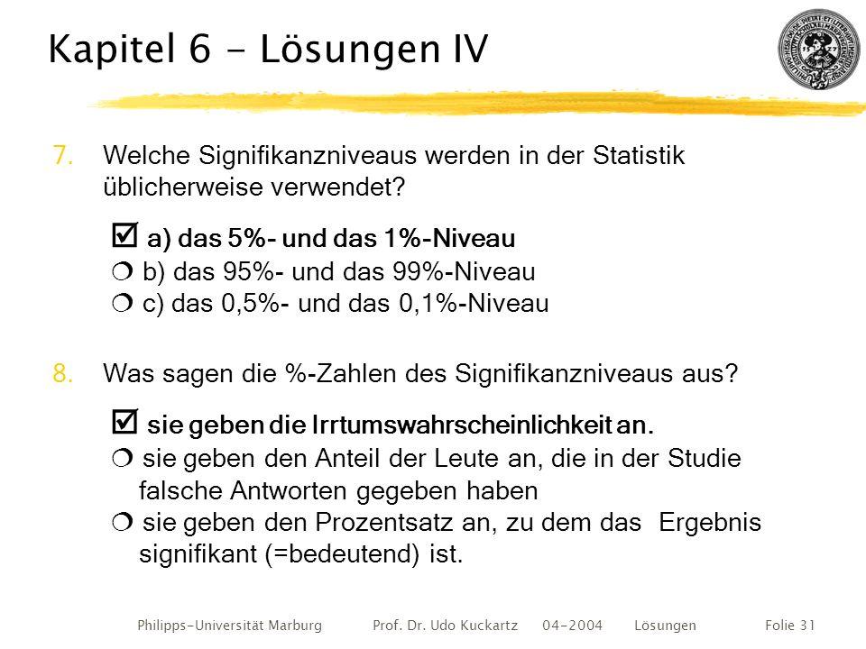 Philipps-Universität Marburg Prof. Dr. Udo Kuckartz 04-2004 LösungenFolie 31 Kapitel 6 - Lösungen IV 7.Welche Signifikanzniveaus werden in der Statist