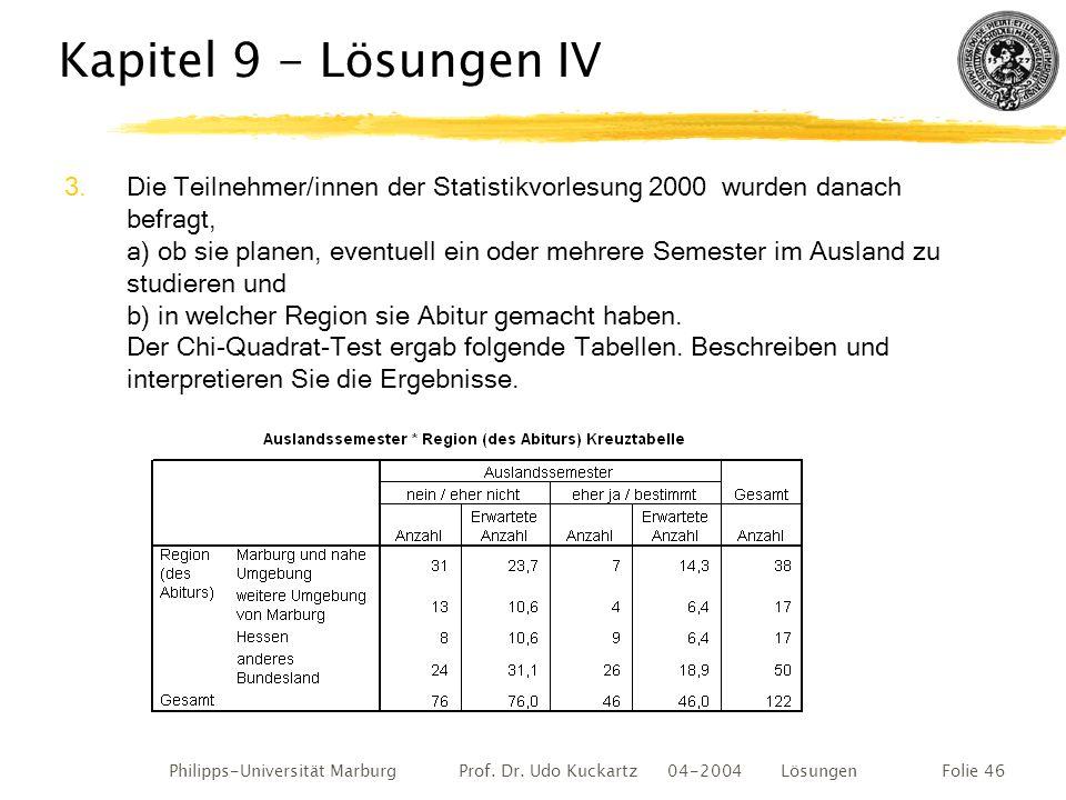 Philipps-Universität Marburg Prof. Dr. Udo Kuckartz 04-2004 LösungenFolie 46 Kapitel 9 - Lösungen IV 3.Die Teilnehmer/innen der Statistikvorlesung 200