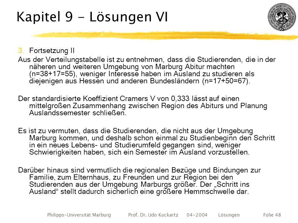Philipps-Universität Marburg Prof. Dr. Udo Kuckartz 04-2004 LösungenFolie 48 Kapitel 9 - Lösungen VI 3.Fortsetzung II Aus der Verteilungstabelle ist z