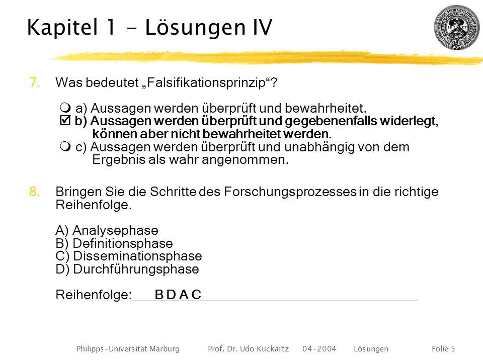 """Philipps-Universität Marburg Prof. Dr. Udo Kuckartz 04-2004 LösungenFolie 5 Kapitel 1 - Lösungen IV 7.Was bedeutet """"Falsifikationsprinzip""""?  a) Aussa"""