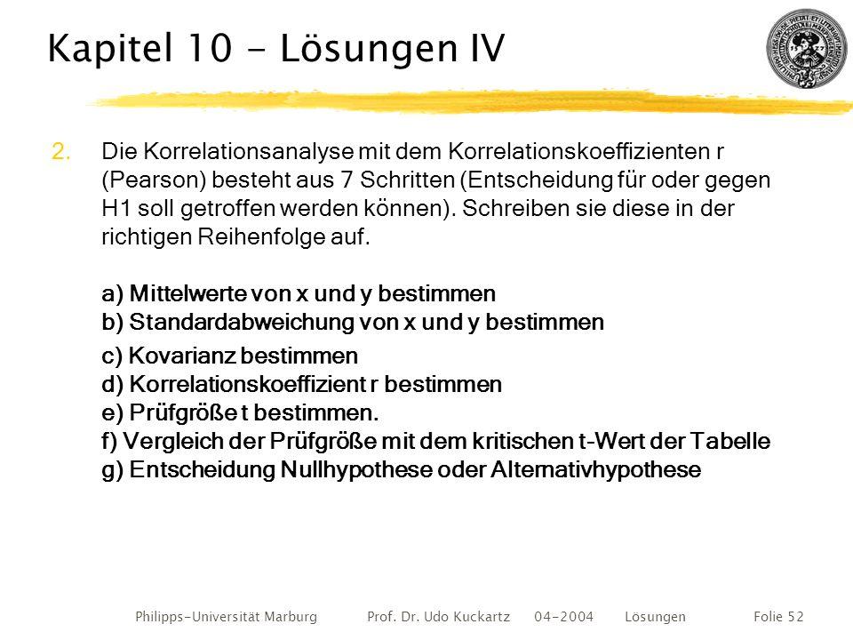 Philipps-Universität Marburg Prof. Dr. Udo Kuckartz 04-2004 LösungenFolie 52 Kapitel 10 - Lösungen IV 2.Die Korrelationsanalyse mit dem Korrelationsko