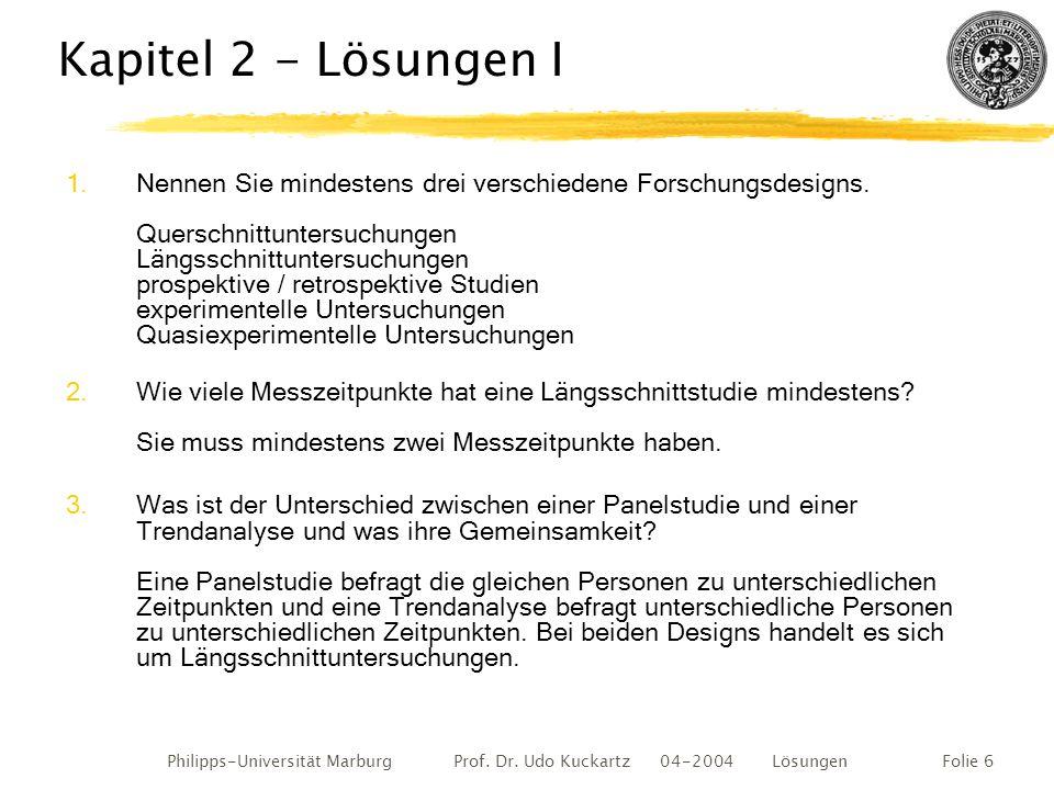Philipps-Universität Marburg Prof. Dr. Udo Kuckartz 04-2004 LösungenFolie 6 Kapitel 2 - Lösungen I 1.Nennen Sie mindestens drei verschiedene Forschung