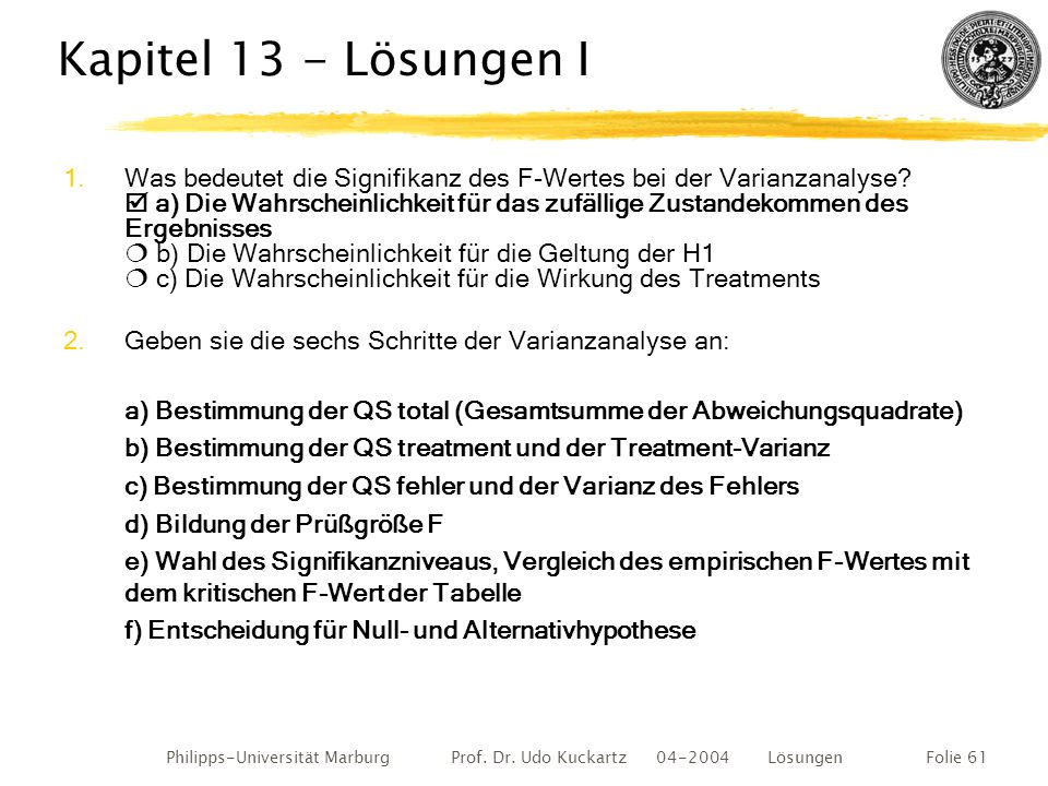 Philipps-Universität Marburg Prof. Dr. Udo Kuckartz 04-2004 LösungenFolie 61 Kapitel 13 - Lösungen I 1.Was bedeutet die Signifikanz des F-Wertes bei d
