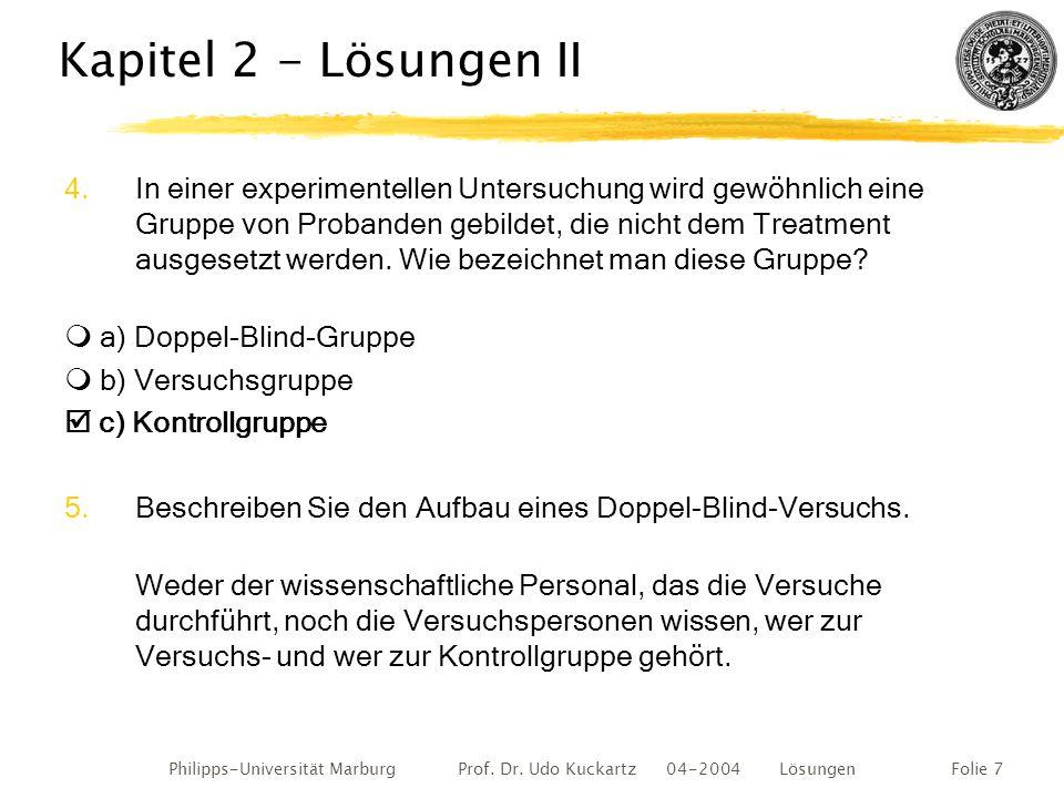 Philipps-Universität Marburg Prof. Dr. Udo Kuckartz 04-2004 LösungenFolie 7 Kapitel 2 - Lösungen II 4.In einer experimentellen Untersuchung wird gewöh