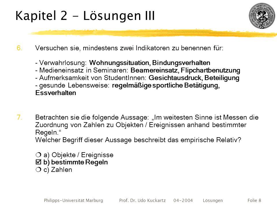 Philipps-Universität Marburg Prof. Dr. Udo Kuckartz 04-2004 LösungenFolie 8 Kapitel 2 - Lösungen III 6.Versuchen sie, mindestens zwei Indikatoren zu b