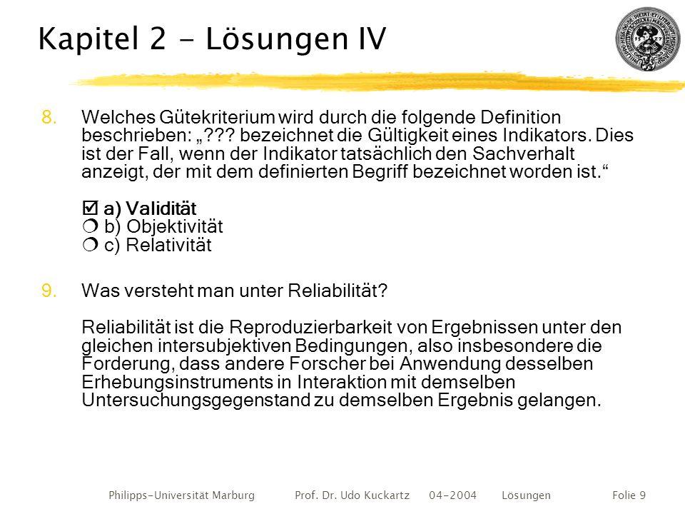 Philipps-Universität Marburg Prof. Dr. Udo Kuckartz 04-2004 LösungenFolie 9 Kapitel 2 - Lösungen IV 8.Welches Gütekriterium wird durch die folgende De
