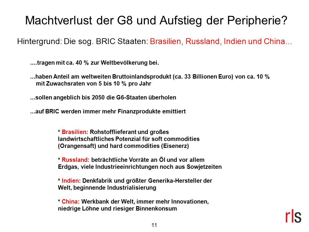 Machtverlust der G8 und Aufstieg der Peripherie? Hintergrund: Die sog. BRIC Staaten: Brasilien, Russland, Indien und China.......tragen mit ca. 40 % z