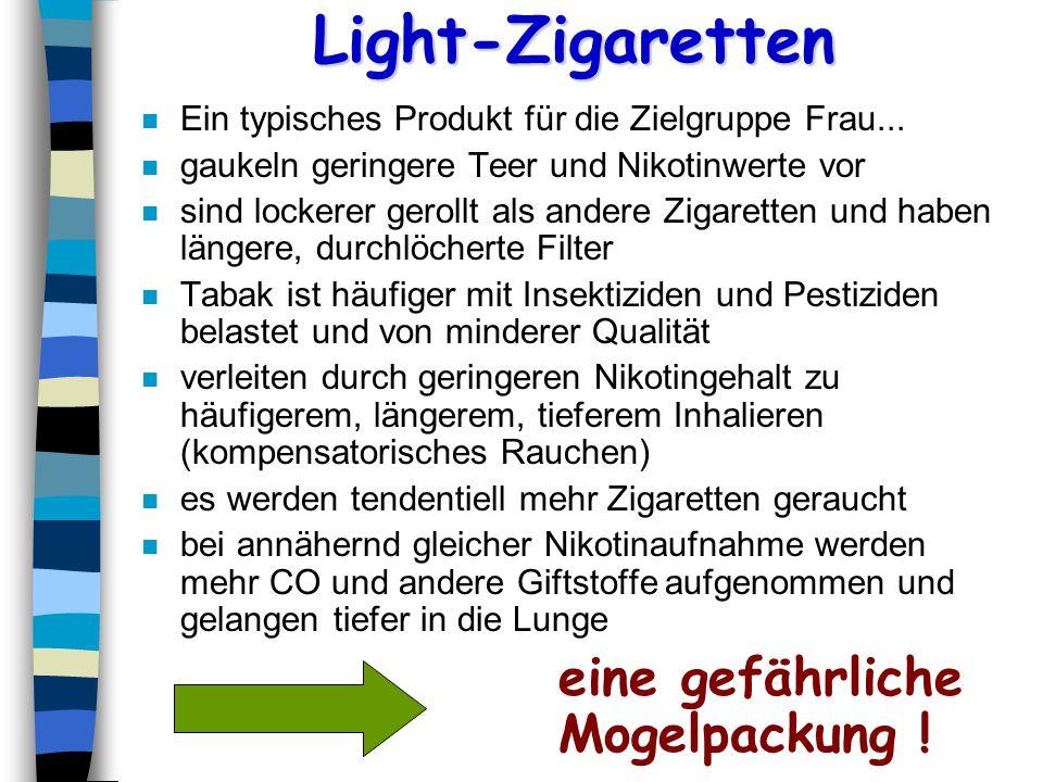 Light-Zigaretten n Ein typisches Produkt für die Zielgruppe Frau... n gaukeln geringere Teer und Nikotinwerte vor n sind lockerer gerollt als andere Z
