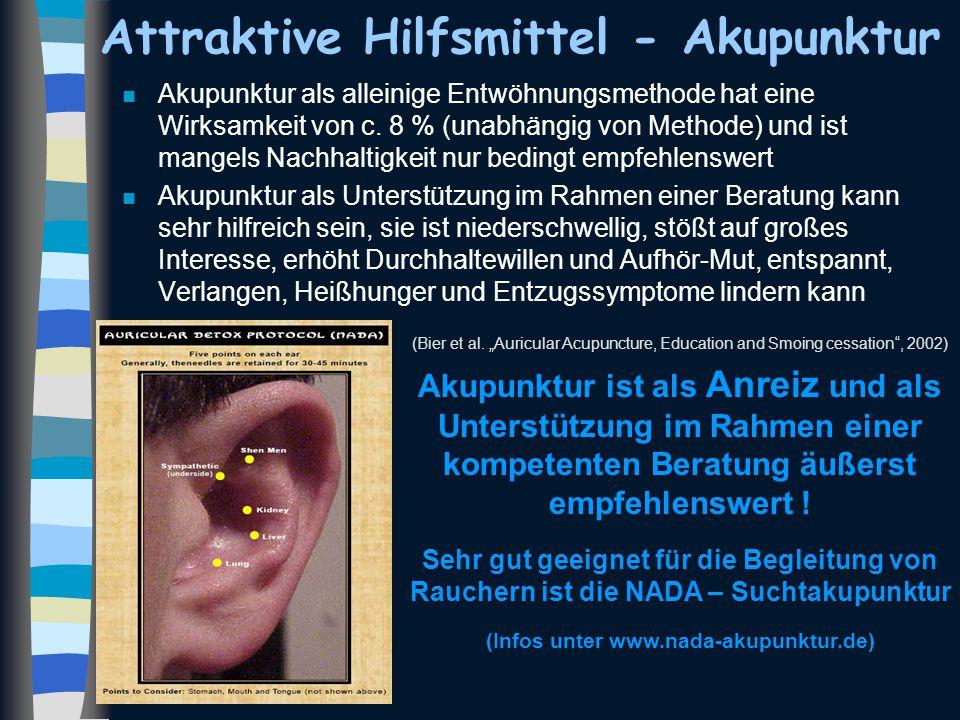 Attraktive Hilfsmittel - Akupunktur n Akupunktur als alleinige Entwöhnungsmethode hat eine Wirksamkeit von c. 8 % (unabhängig von Methode) und ist man