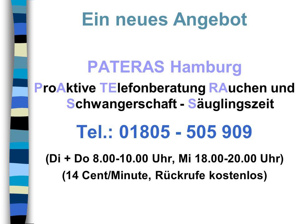 Ein neues Angebot PATERAS Hamburg ProAktive TElefonberatung RAuchen und Schwangerschaft - Säuglingszeit Tel.: 01805 - 505 909 (Di + Do 8.00-10.00 Uhr,