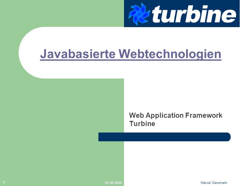 03.06.2004Marcel Genzmehr 1 Javabasierte Webtechnologien Web Application Framework Turbine