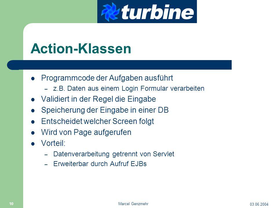 03.06.2004 Marcel Genzmehr 10 Action-Klassen Programmcode der Aufgaben ausführt – z.B. Daten aus einem Login Formular verarbeiten Validiert in der Reg