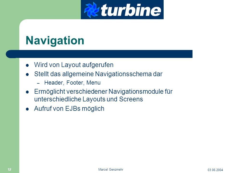 03.06.2004 Marcel Genzmehr 12 Navigation Wird von Layout aufgerufen Stellt das allgemeine Navigationsschema dar – Header, Footer, Menu Ermöglicht vers