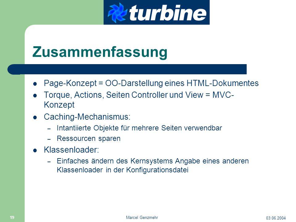 03.06.2004 Marcel Genzmehr 19 Zusammenfassung Page-Konzept = OO-Darstellung eines HTML-Dokumentes Torque, Actions, Seiten Controller und View = MVC- K