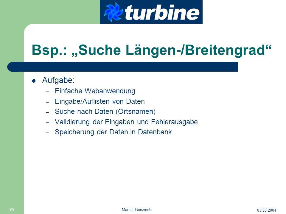 """03.06.2004 Marcel Genzmehr 20 Bsp.: """"Suche Längen-/Breitengrad"""" Aufgabe: – Einfache Webanwendung – Eingabe/Auflisten von Daten – Suche nach Daten (Ort"""