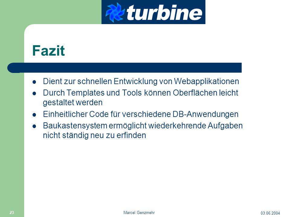 03.06.2004 Marcel Genzmehr 23 Fazit Dient zur schnellen Entwicklung von Webapplikationen Durch Templates und Tools können Oberflächen leicht gestaltet