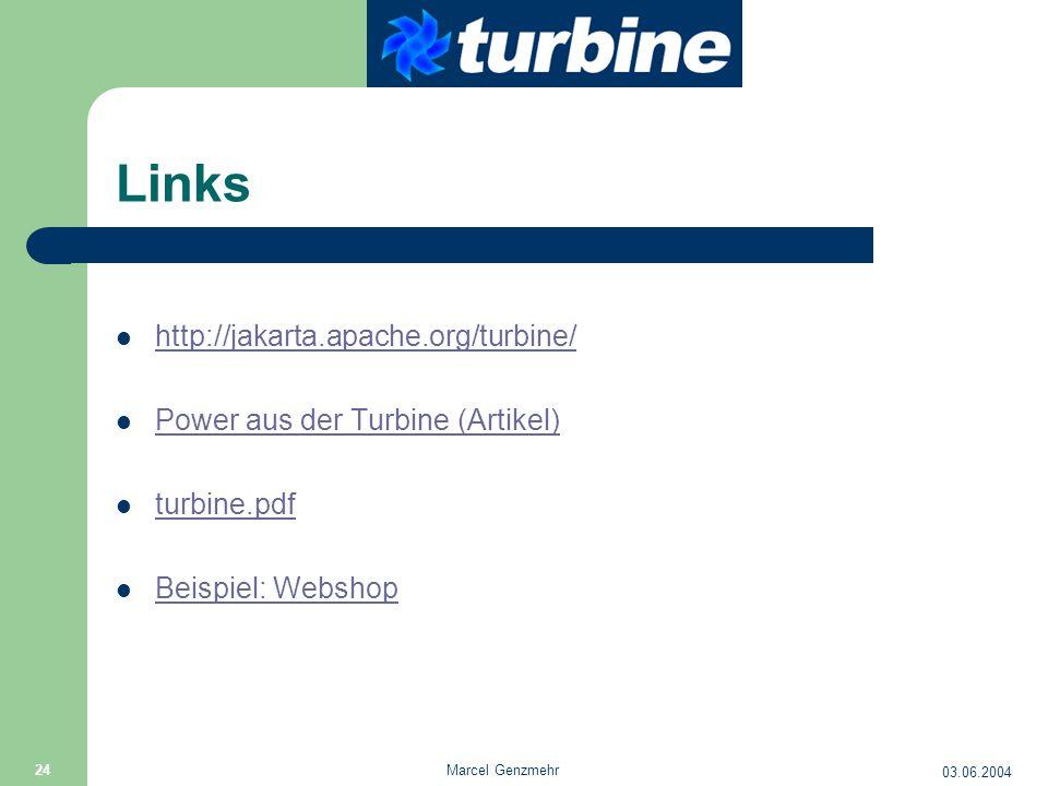 03.06.2004 Marcel Genzmehr 24 Links http://jakarta.apache.org/turbine/ Power aus der Turbine (Artikel) turbine.pdf Beispiel: Webshop