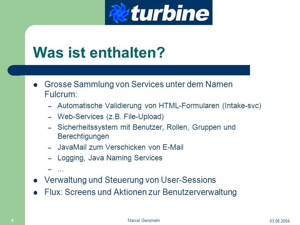 03.06.2004 Marcel Genzmehr 4 Was ist enthalten? Grosse Sammlung von Services unter dem Namen Fulcrum: – Automatische Validierung von HTML-Formularen (