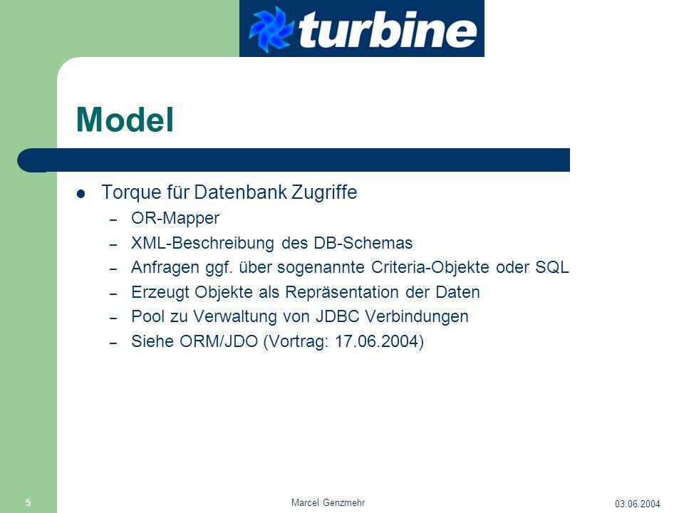 03.06.2004 Marcel Genzmehr 5 Model Torque für Datenbank Zugriffe – OR-Mapper – XML-Beschreibung des DB-Schemas – Anfragen ggf. über sogenannte Criteri