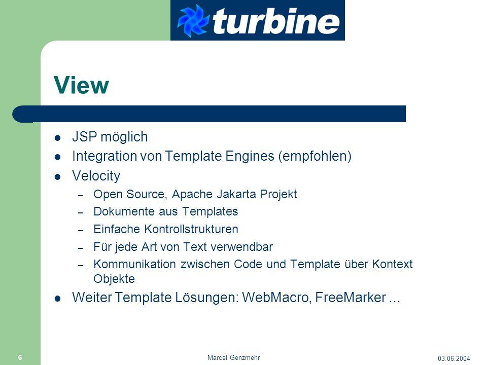 03.06.2004 Marcel Genzmehr 6 View JSP möglich Integration von Template Engines (empfohlen) Velocity – Open Source, Apache Jakarta Projekt – Dokumente