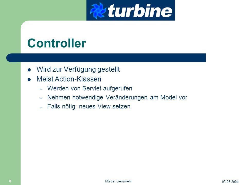 03.06.2004 Marcel Genzmehr 8 Controller Wird zur Verfügung gestellt Meist Action-Klassen – Werden von Servlet aufgerufen – Nehmen notwendige Veränderu