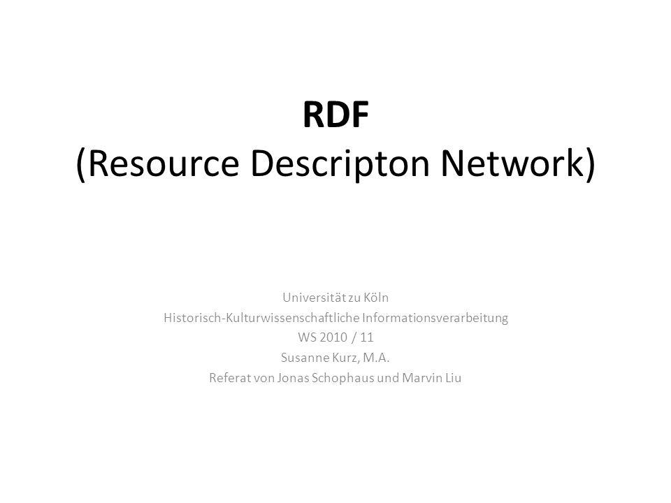RDF (Resource Descripton Network) Universität zu Köln Historisch-Kulturwissenschaftliche Informationsverarbeitung WS 2010 / 11 Susanne Kurz, M.A. Refe