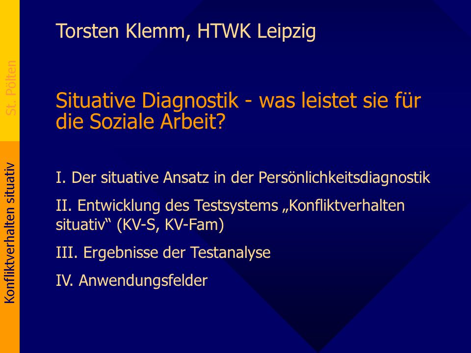 Konfliktverhalten situativ St. Pölten Torsten Klemm, HTWK Leipzig Situative Diagnostik - was leistet sie für die Soziale Arbeit? I. Der situative Ansa
